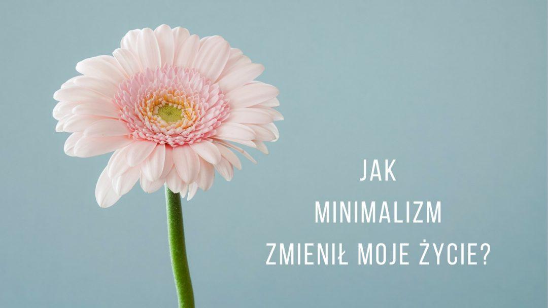 Jak minimalizm zmienił moje życie